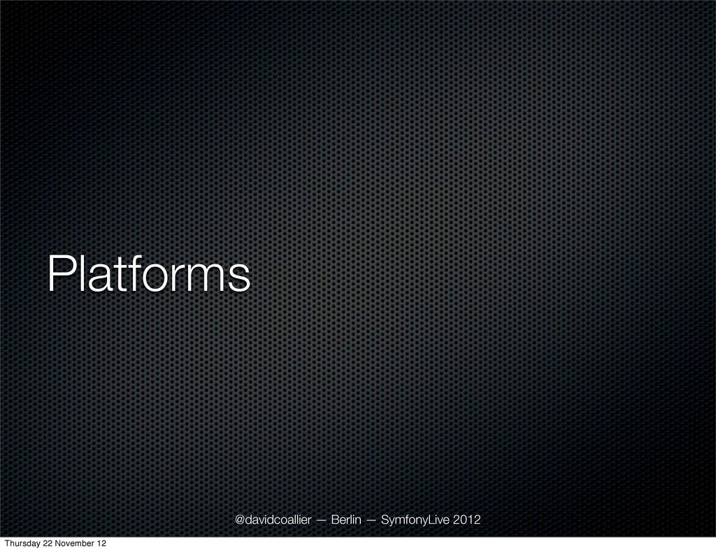 Platforms @davidcoallier — Berlin — SymfonyLive...
