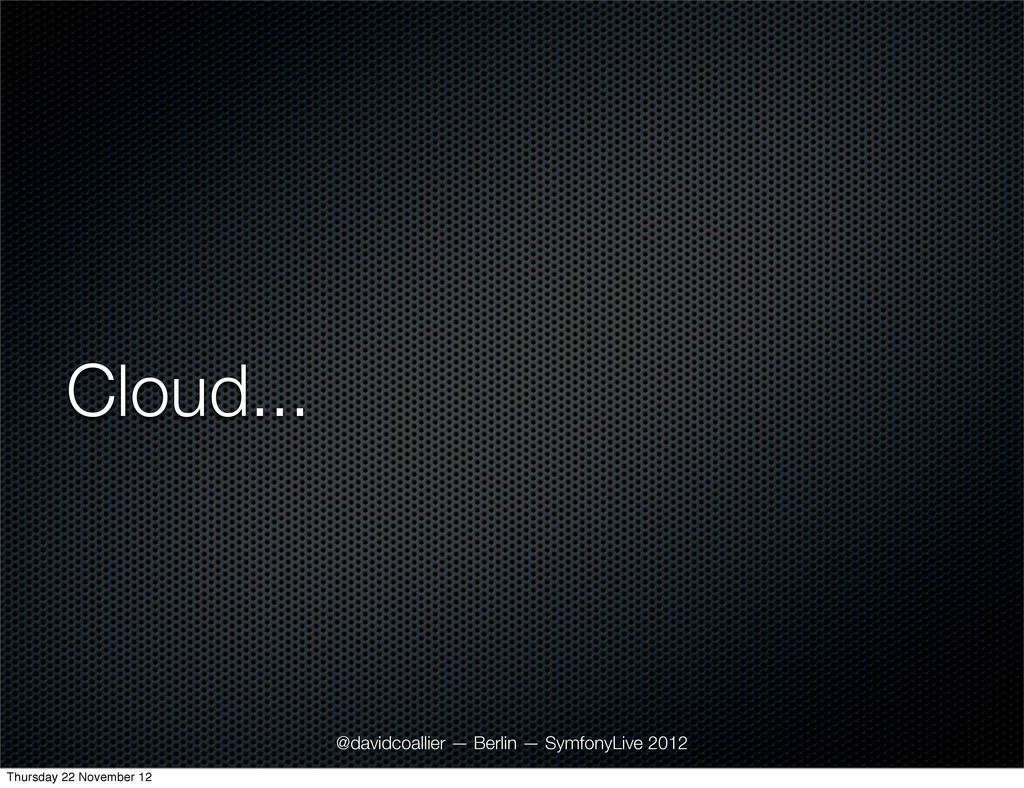 Cloud... @davidcoallier — Berlin — SymfonyLive ...