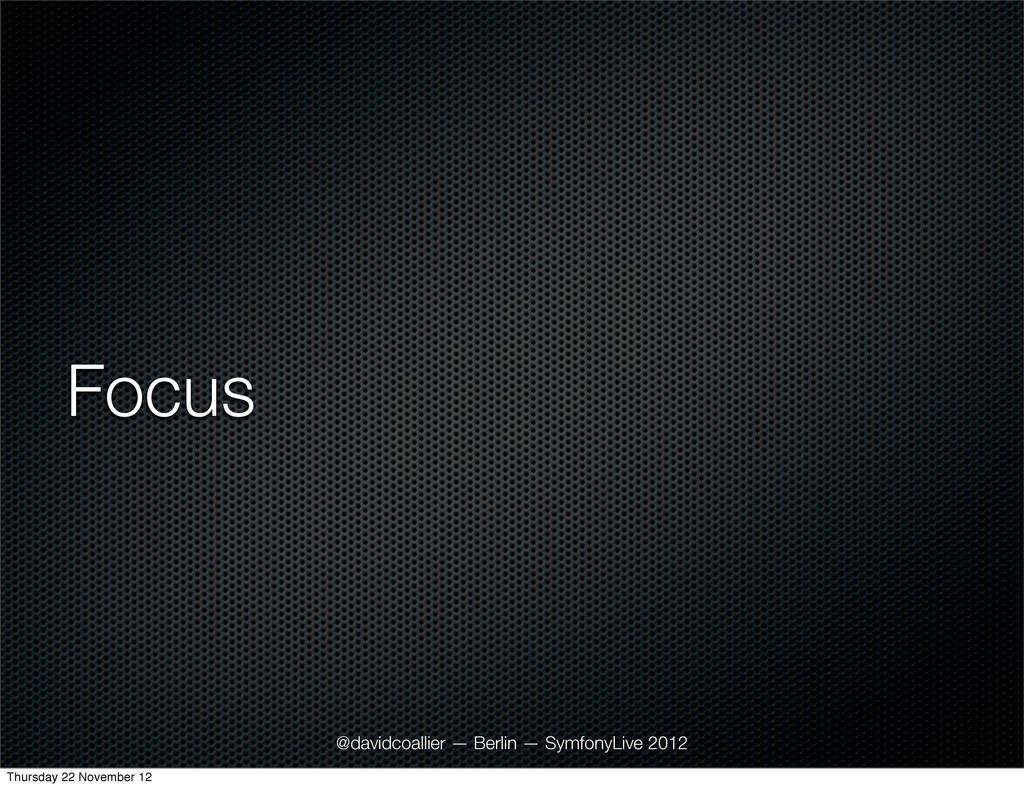 Focus @davidcoallier — Berlin — SymfonyLive 201...