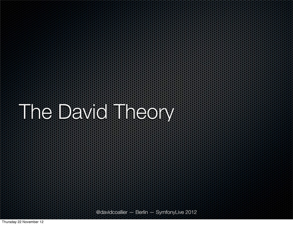 The David Theory @davidcoallier — Berlin — Symf...