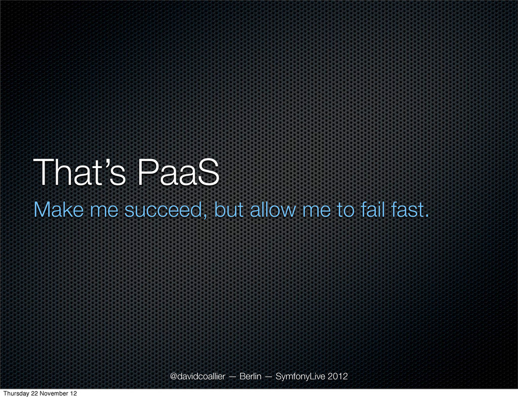 That's PaaS Make me succeed, but allow me to fa...