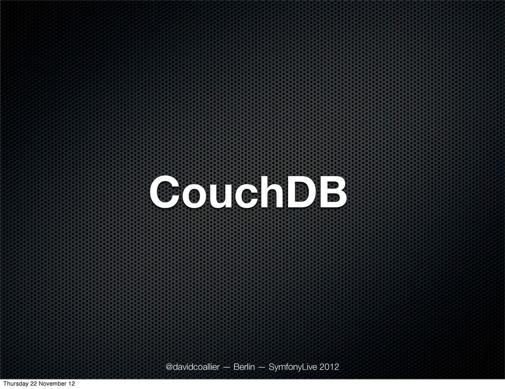 CouchDB @davidcoallier — Berlin — SymfonyLive 2...
