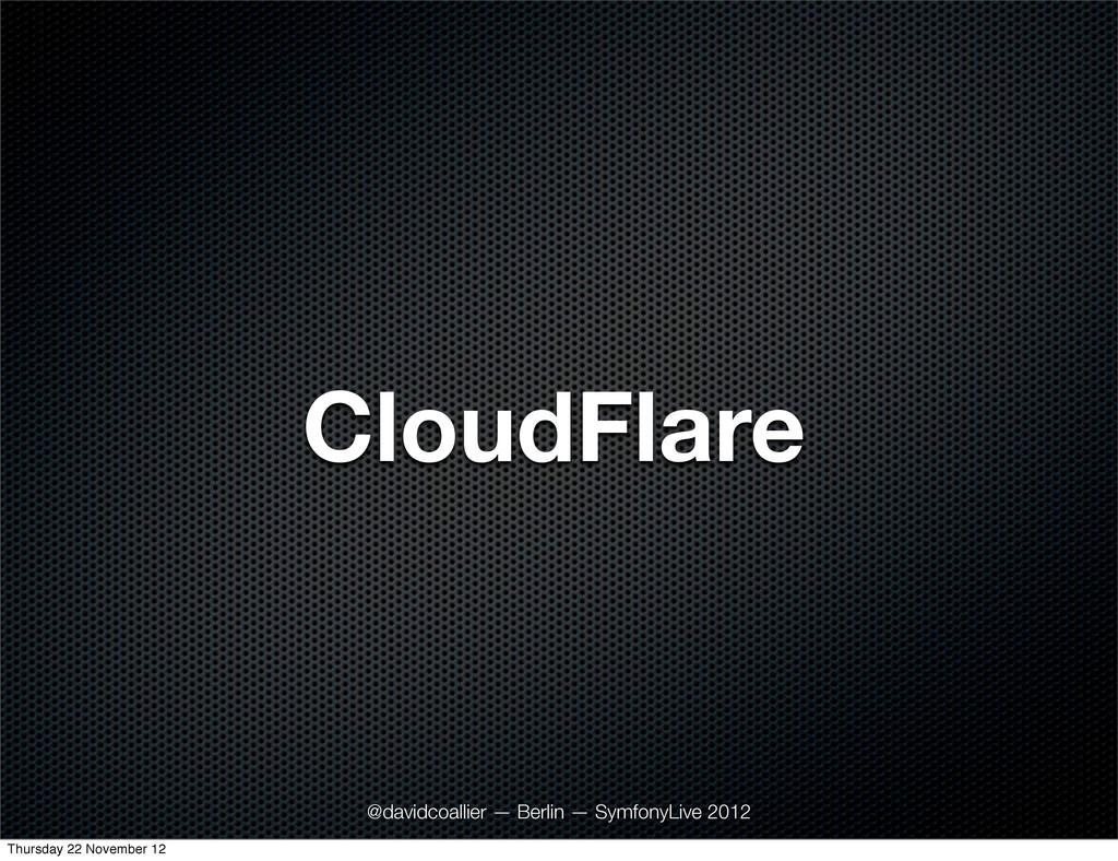 CloudFlare @davidcoallier — Berlin — SymfonyLiv...