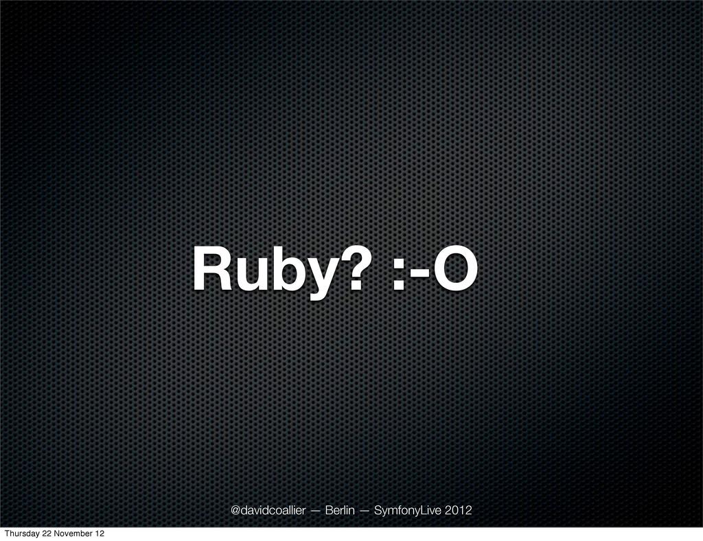 Ruby? :-O @davidcoallier — Berlin — SymfonyLive...