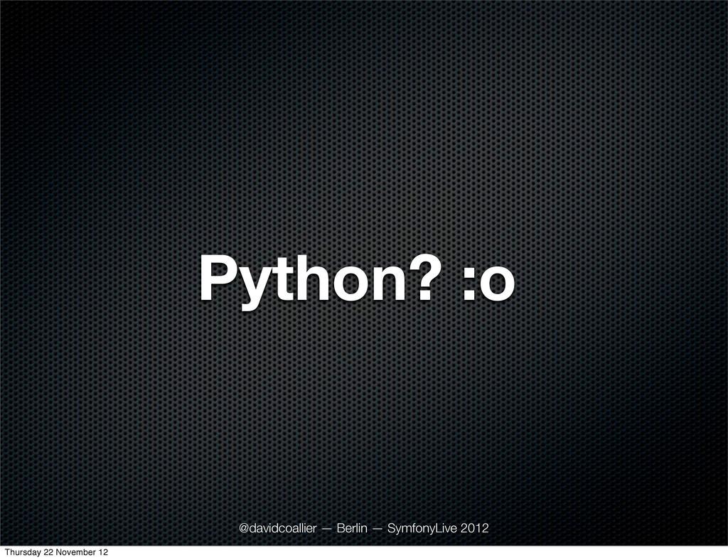 Python? :o @davidcoallier — Berlin — SymfonyLiv...