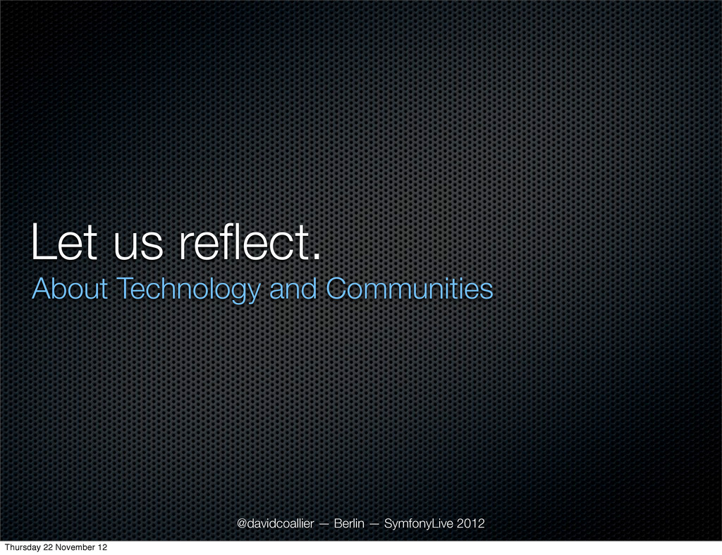 Let us reflect. About Technology and Communities...