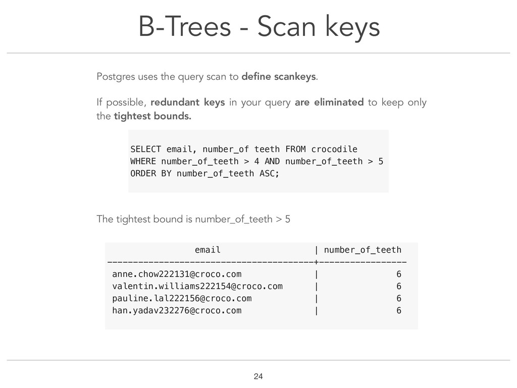 B-Trees - Scan keys !24 Postgres uses the query...