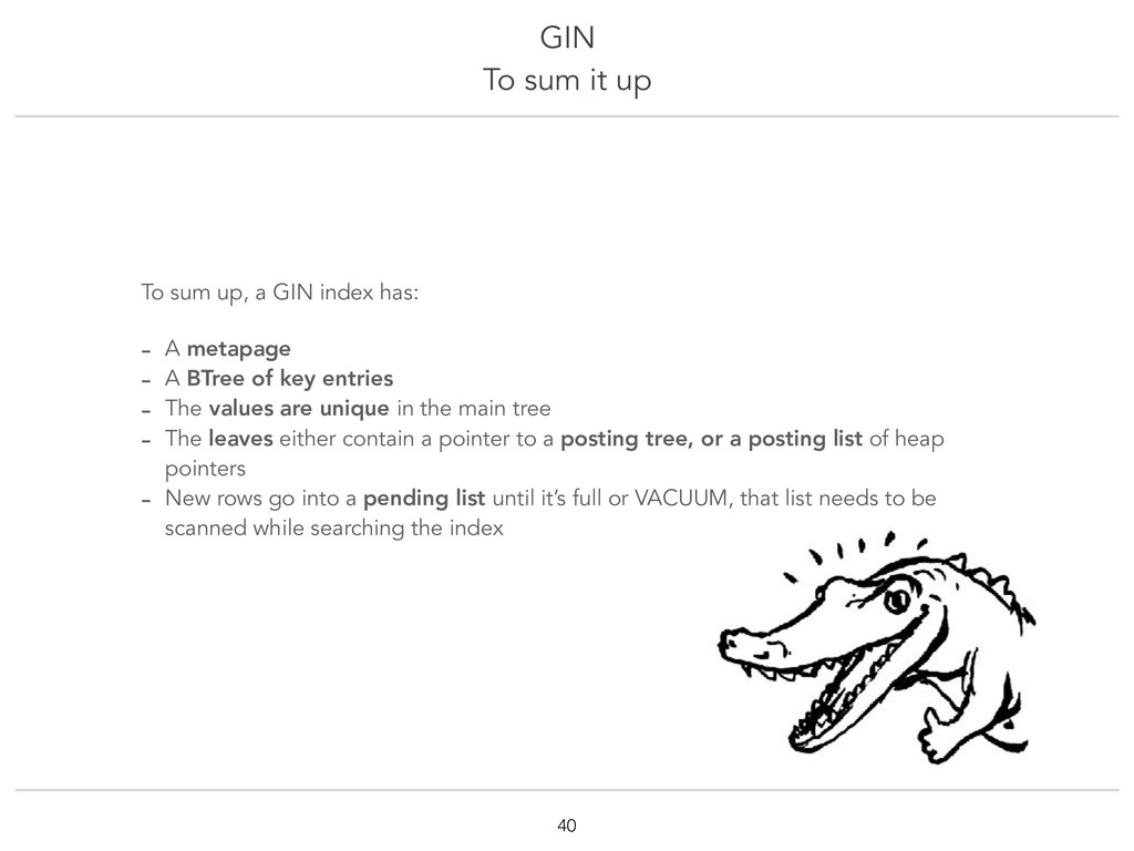 GIN To sum it up !40 To sum up, a GIN index has...