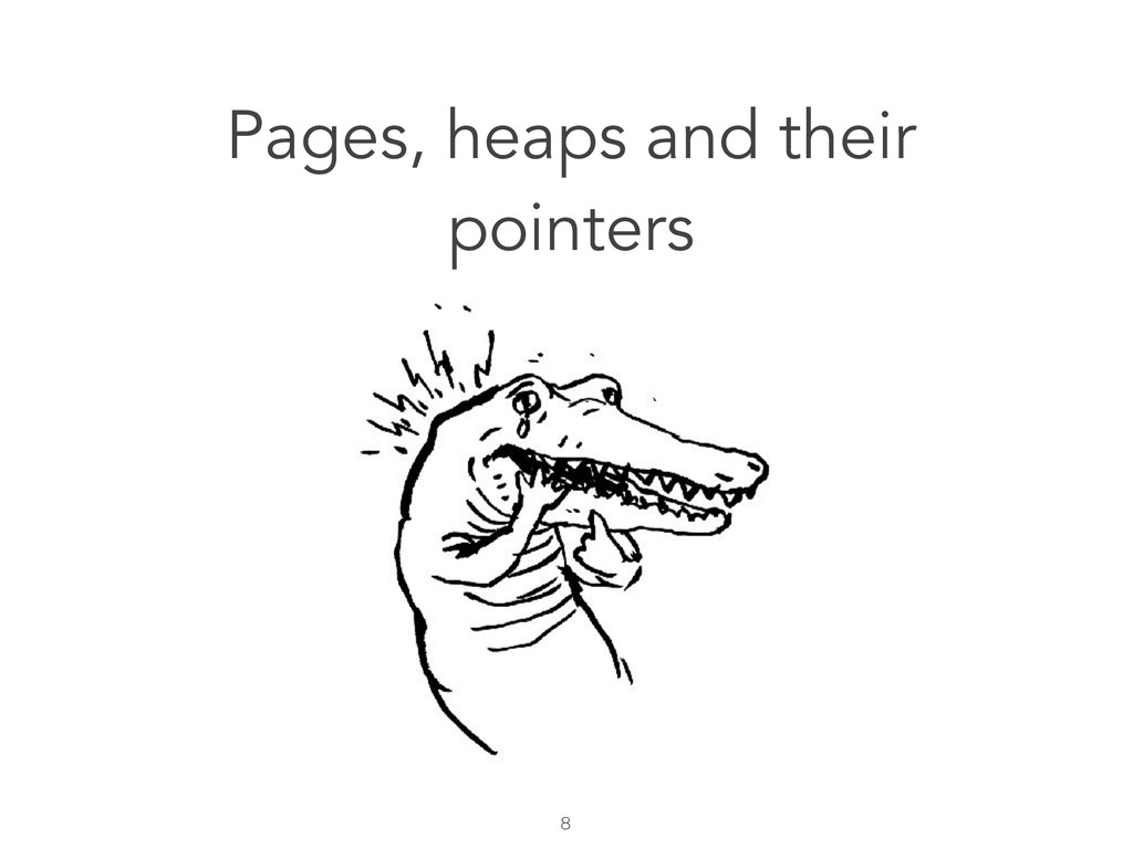 8 Pages, heaps and their pointers