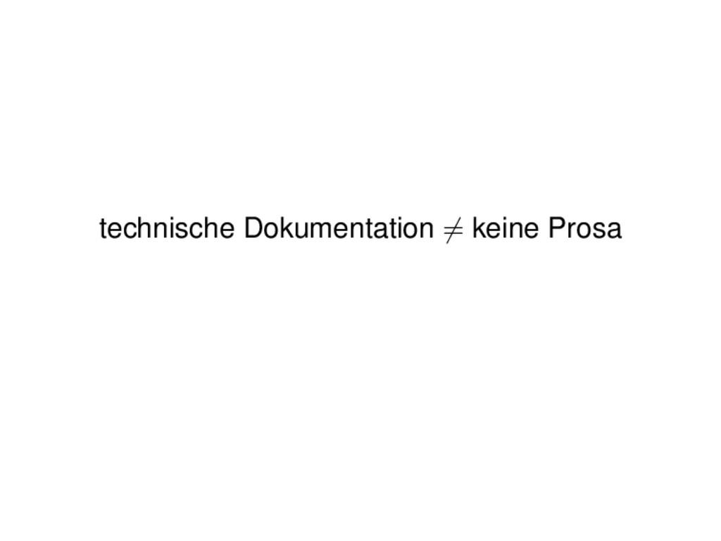 technische Dokumentation = keine Prosa