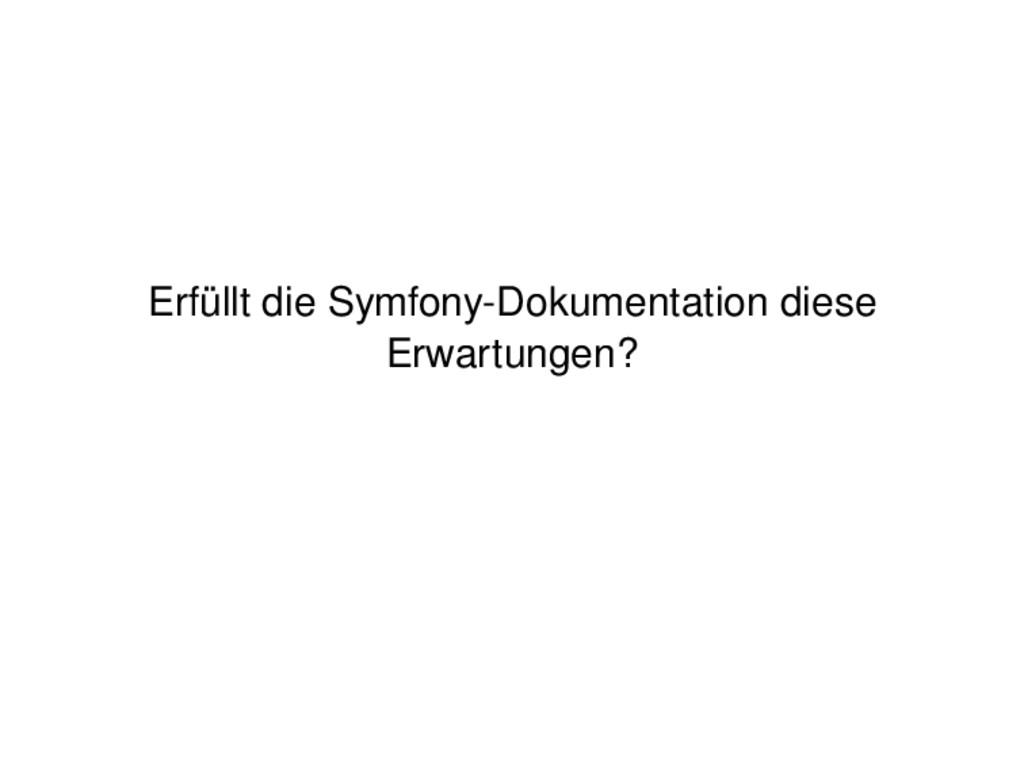 Erf¨ ullt die Symfony-Dokumentation diese Erwar...