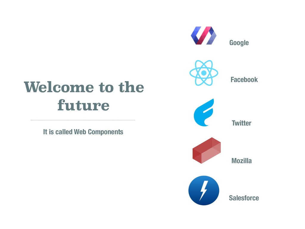 Welcome to the future It is called Web Componen...
