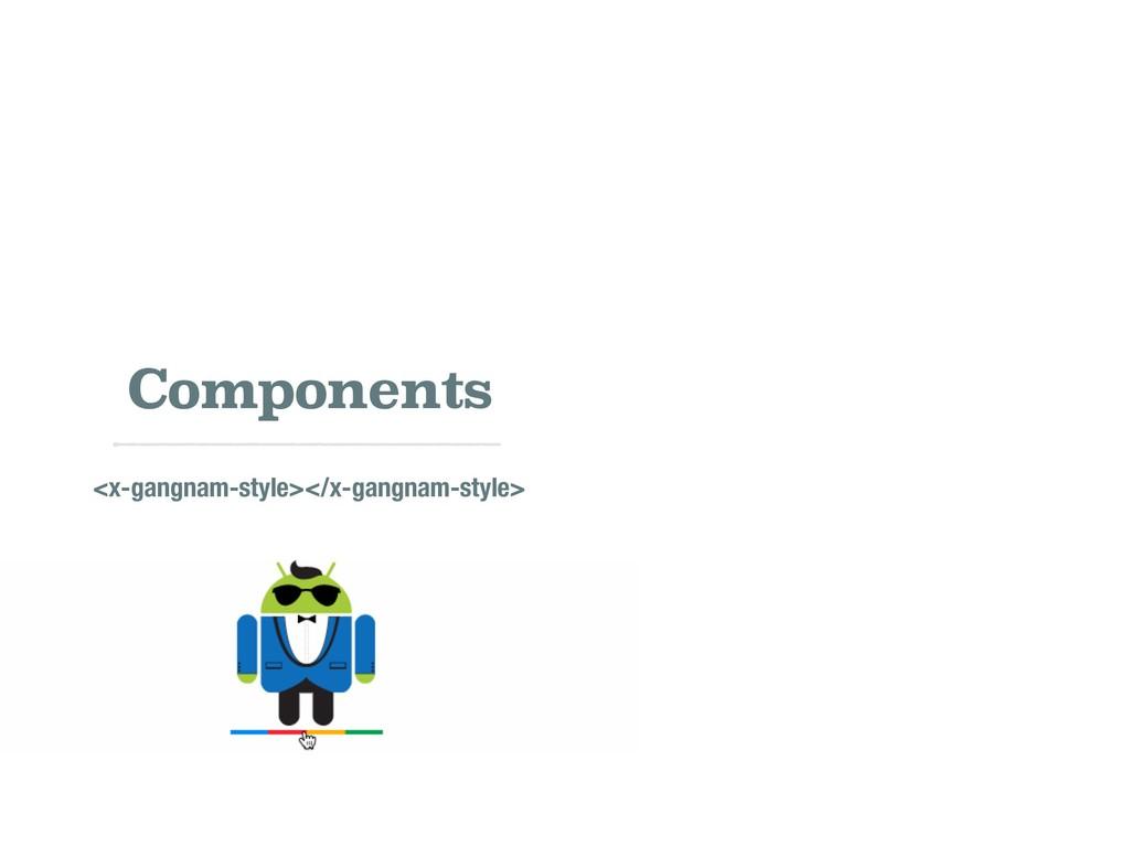Components <x-gangnam-style></x-gangnam-style>