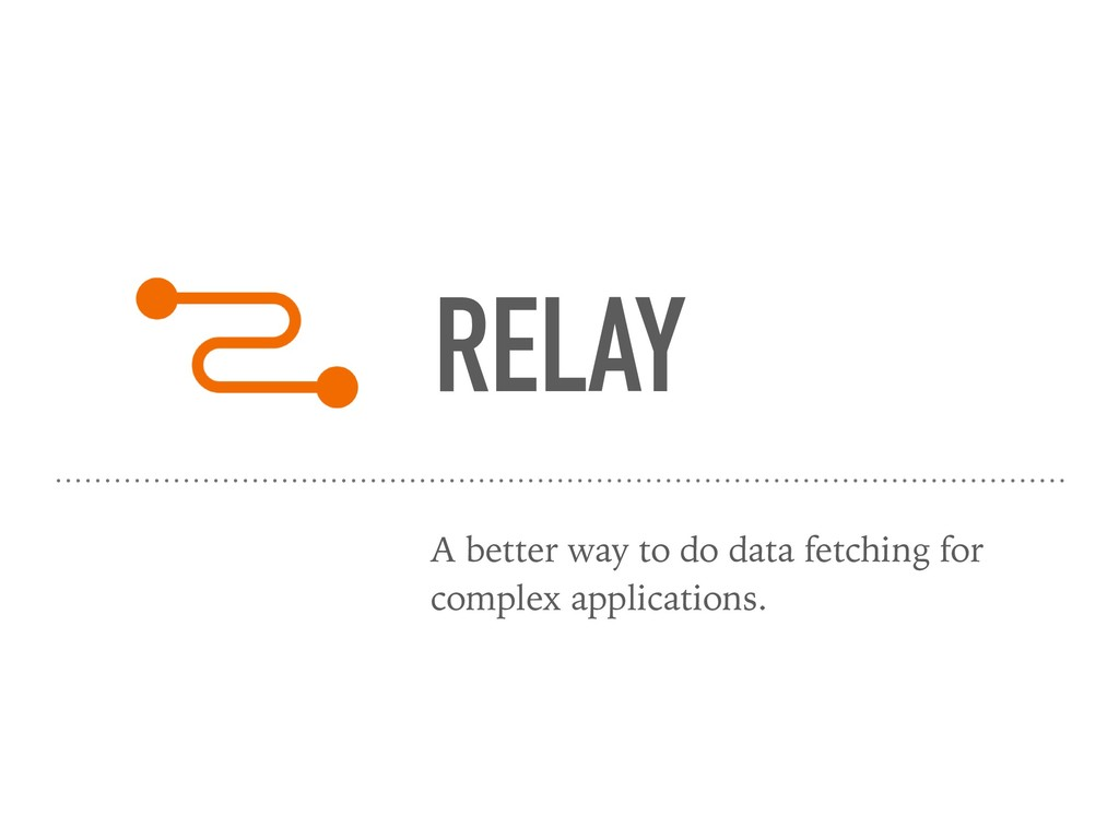 RELAY A better way to do data fetching for comp...