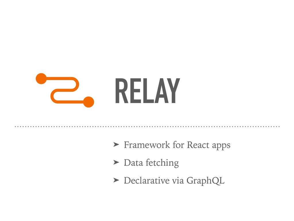 RELAY ➤ Framework for React apps ➤ Data fetchin...