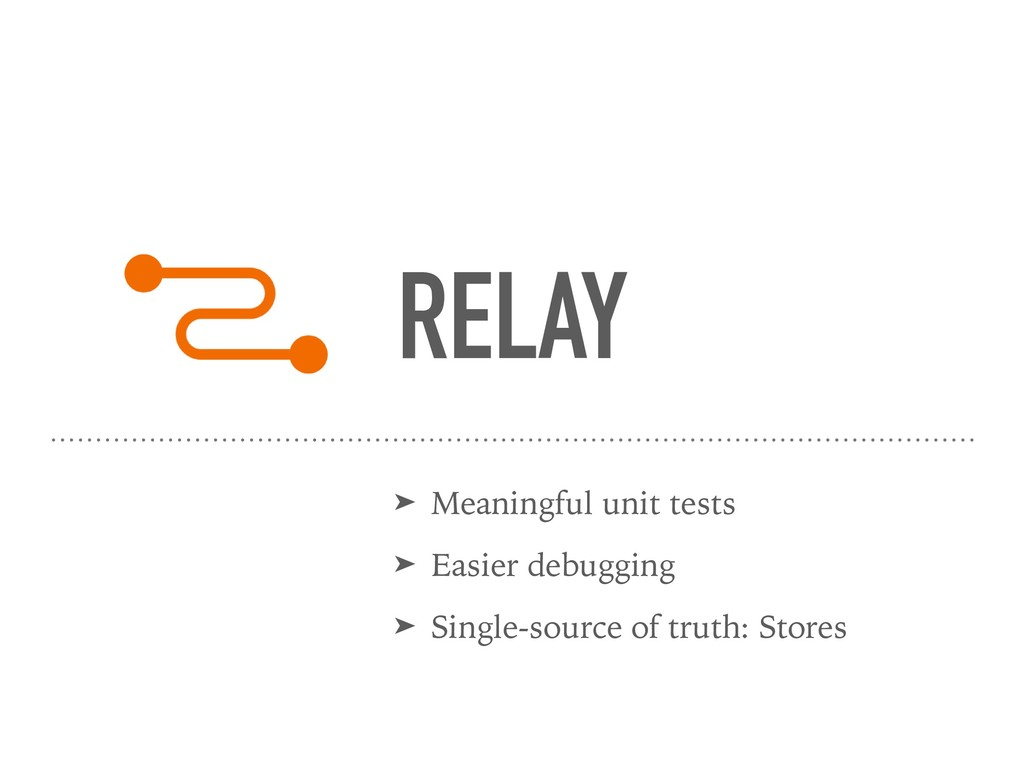 RELAY ➤ Meaningful unit tests ➤ Easier debuggin...