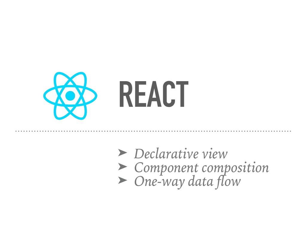REACT ➤ Declarative view ➤ Component compositio...