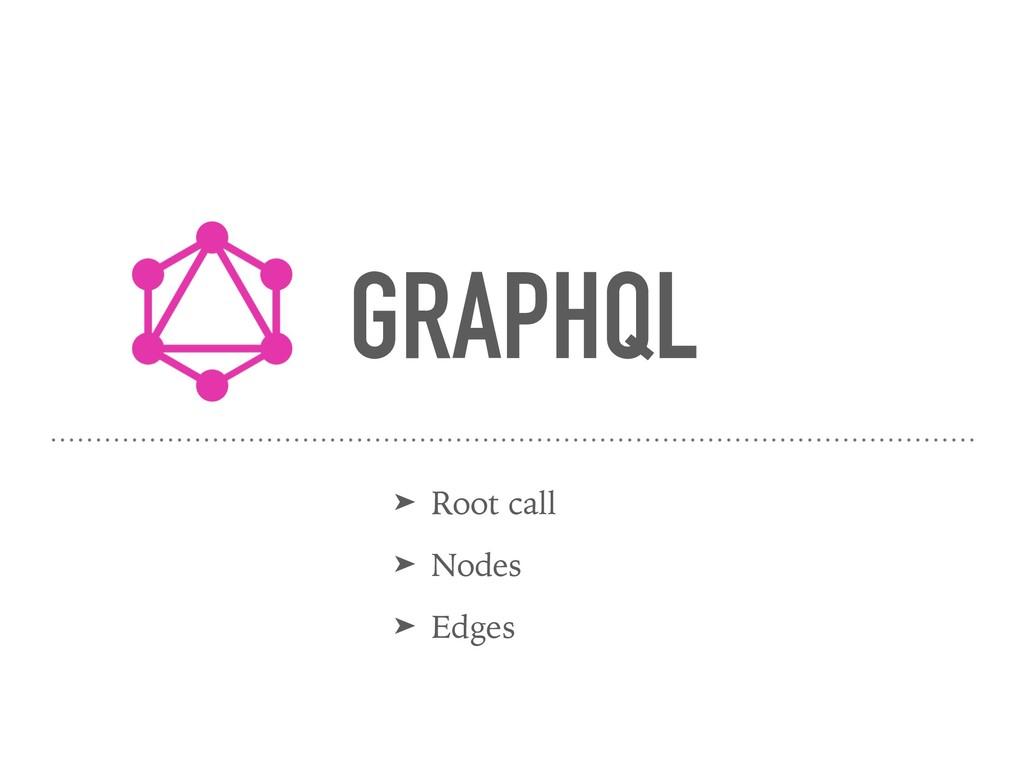 GRAPHQL ➤ Root call ➤ Nodes ➤ Edges