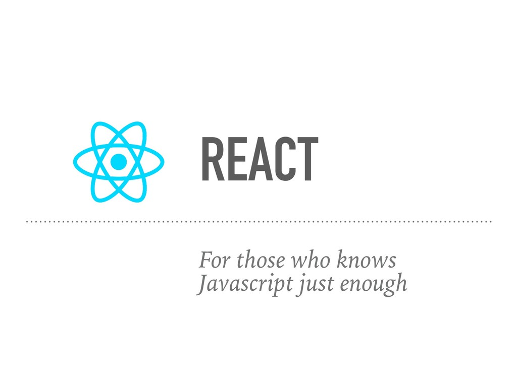 REACT For those who knows Javascript just enough