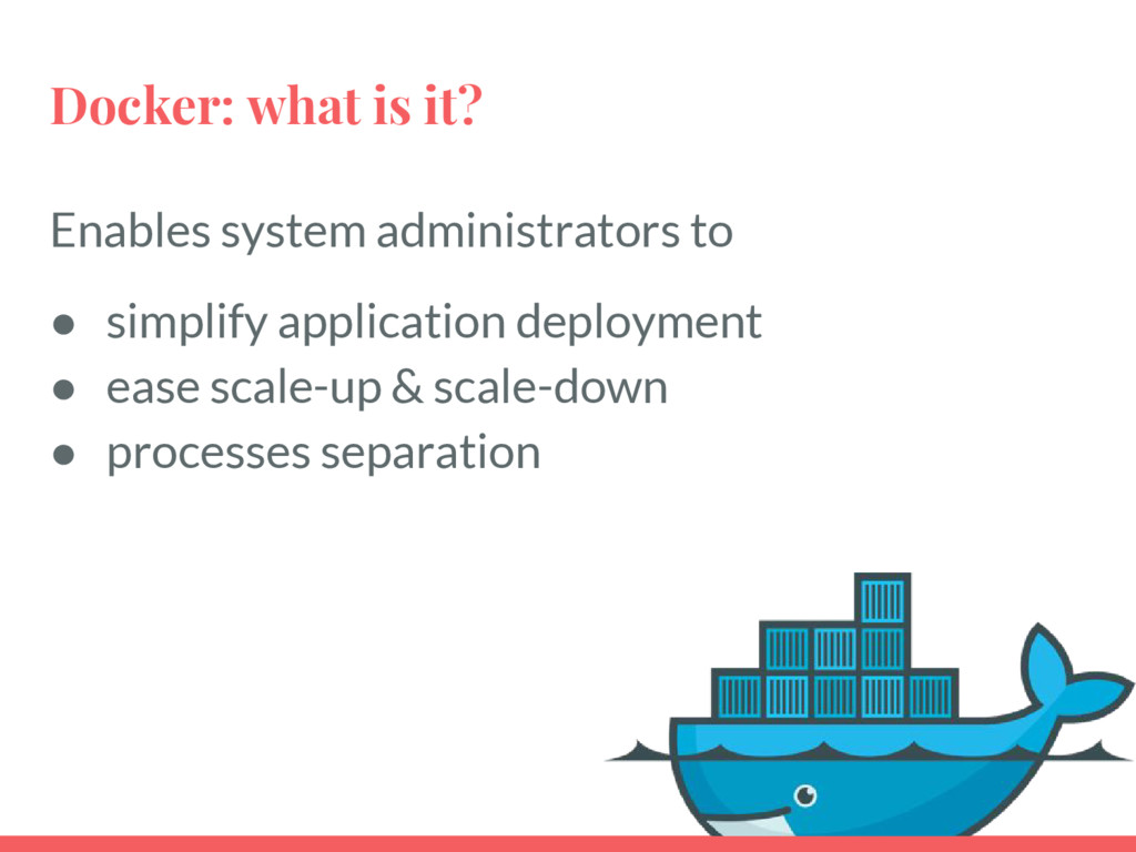 Docker: what is it? Enables system administrato...