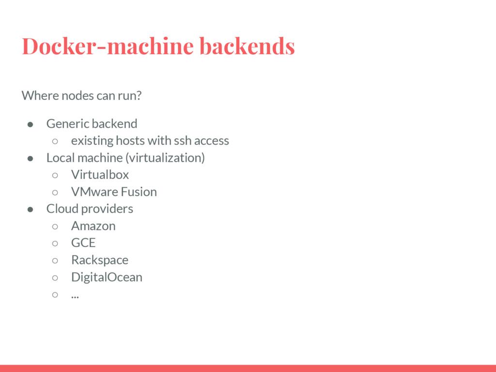 Docker-machine backends Where nodes can run? ● ...