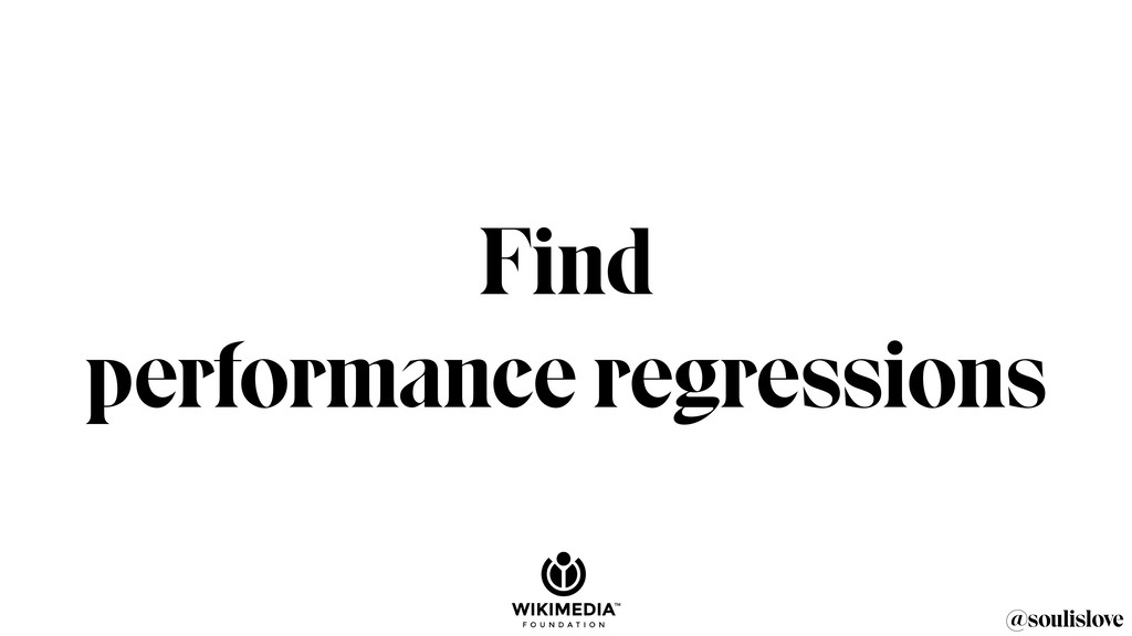 @soulislove Find performance regressions