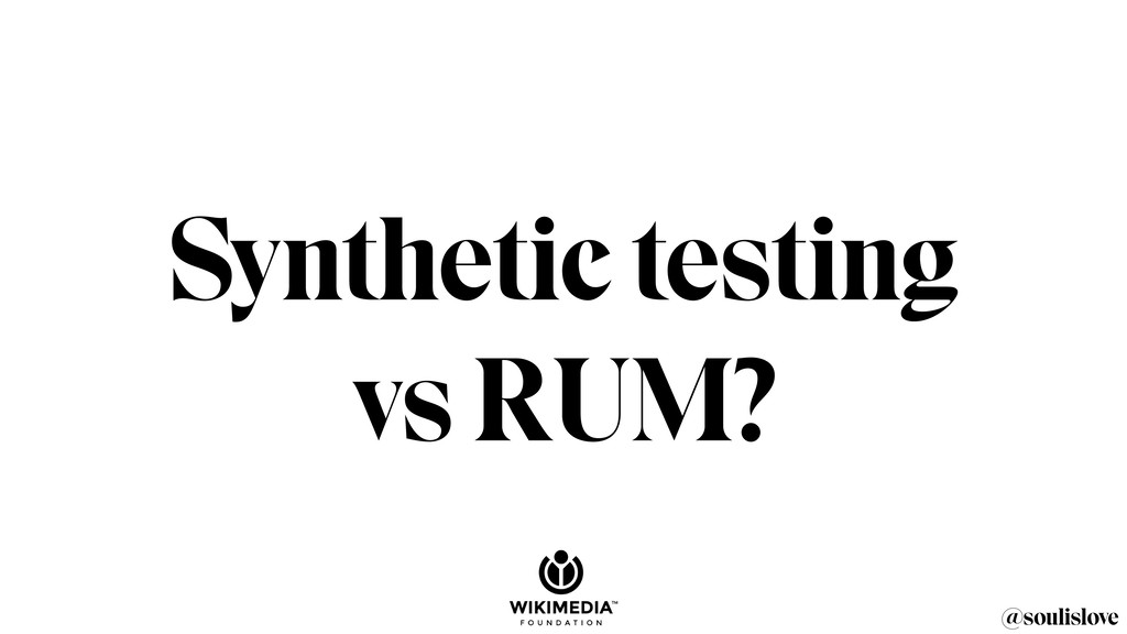 @soulislove Synthetic testing vs RUM?