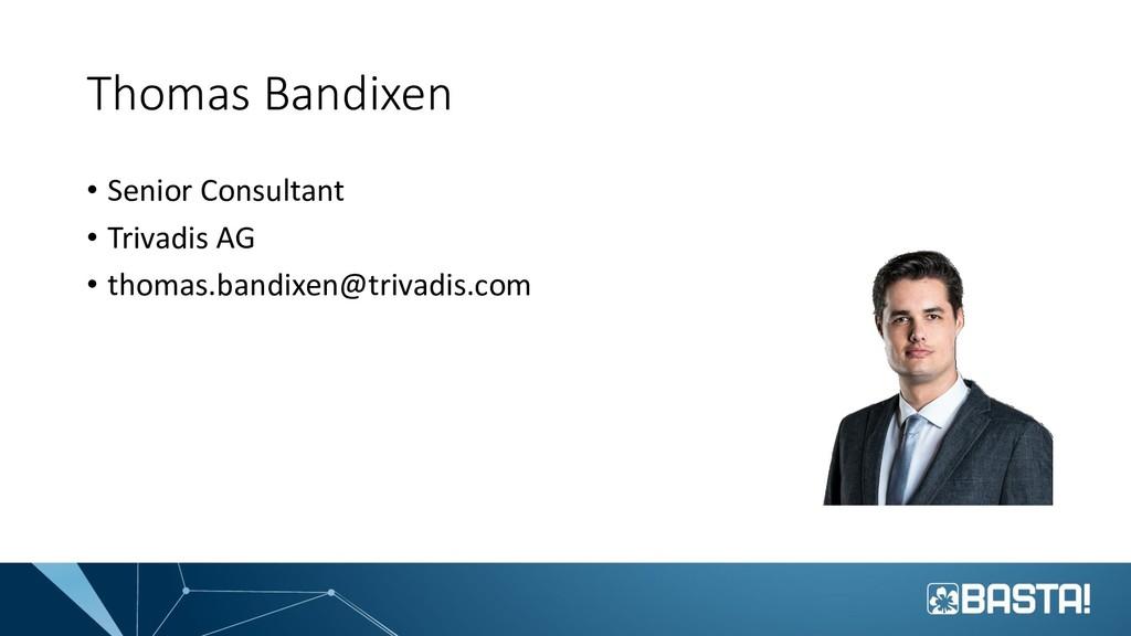 Thomas Bandixen • Senior Consultant • Trivadis ...