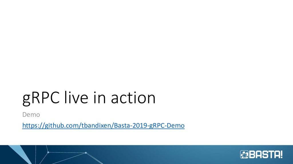 gRPC live in action Demo https://github.com/tba...
