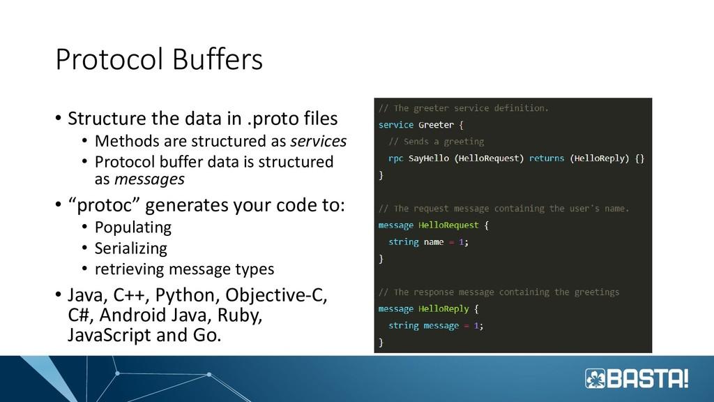Protocol Buffers • Structure the data in .proto...