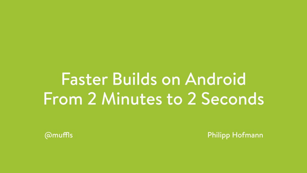 Faster Builds on Android From 2 Minutes to 2 Se...