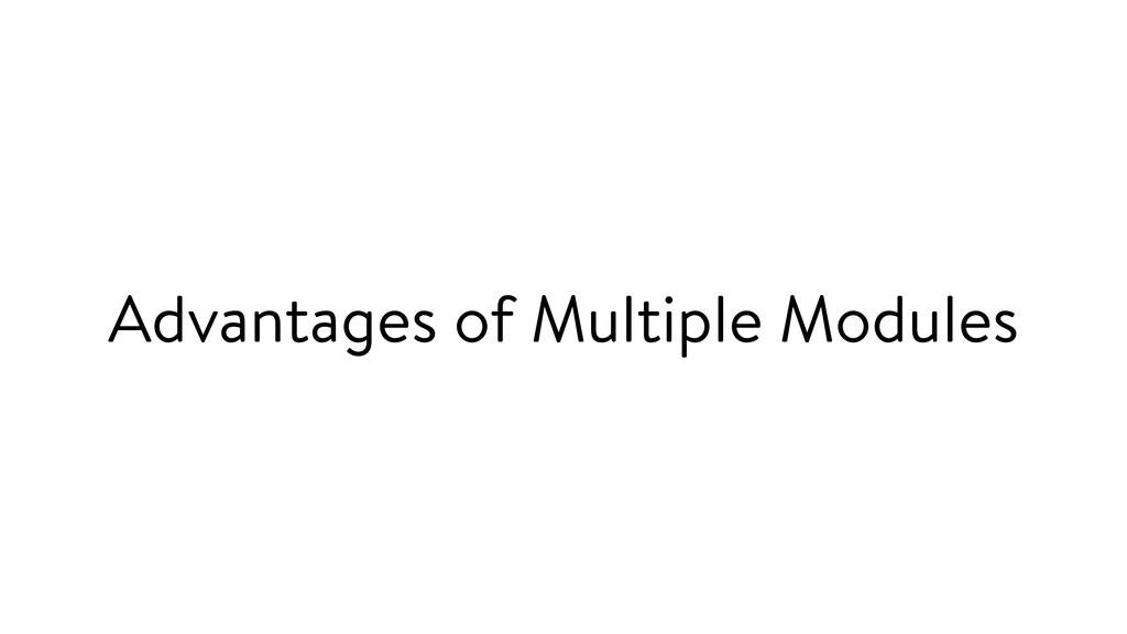 Advantages of Multiple Modules