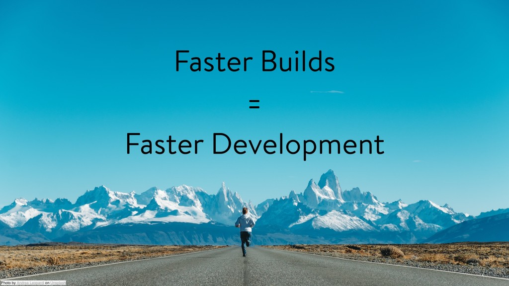 Faster Builds = Faster Development Photo by And...