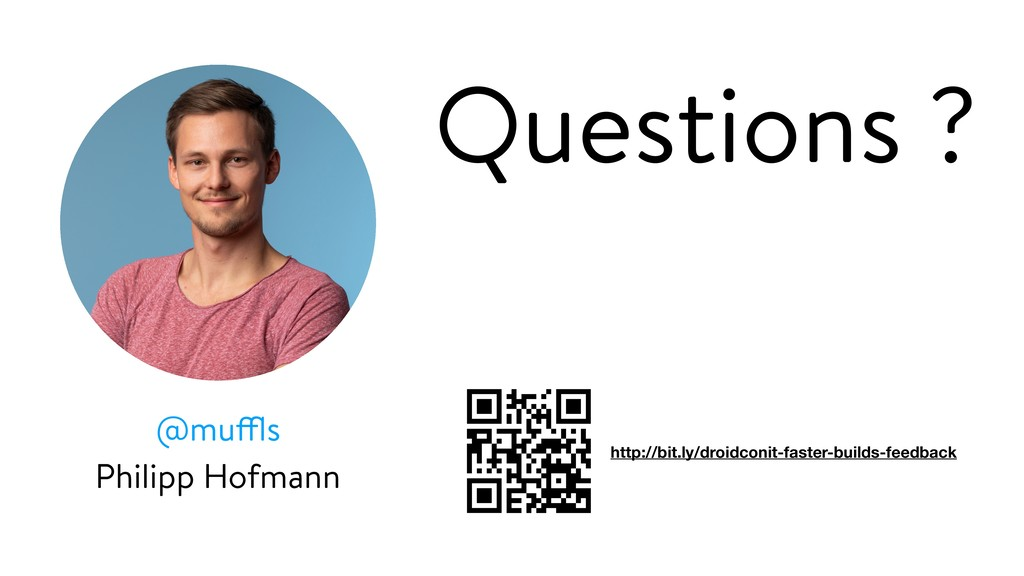 Questions ? http://bit.ly/droidconit-faster-bui...