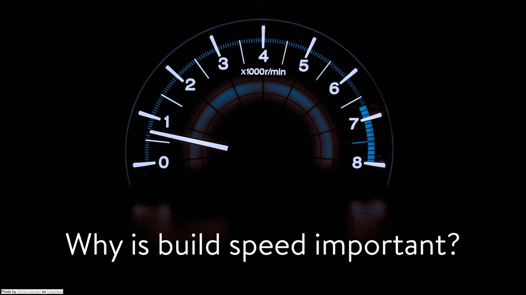 Why is build speed important? Photo by Chris Li...