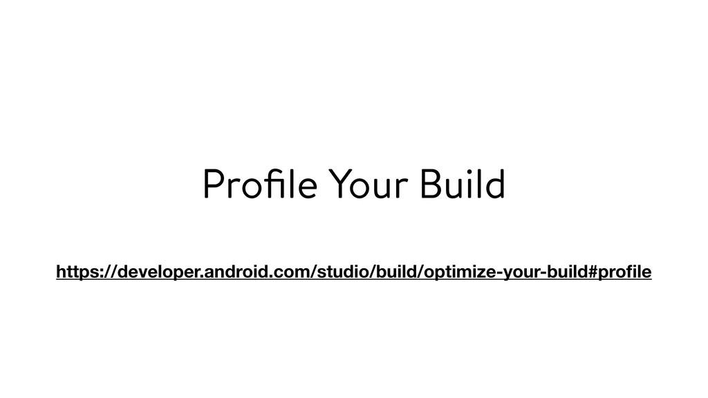 Profile Your Build https://developer.android.com...
