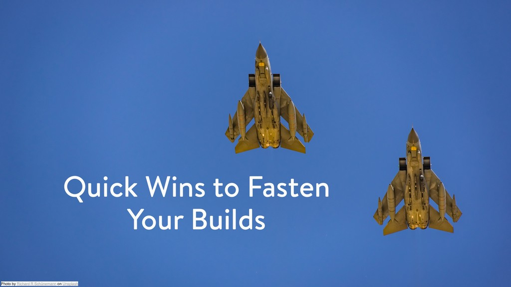 Quick Wins to Fasten Your Builds Photo by Richa...