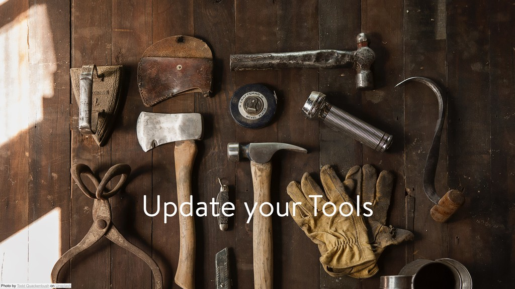Update your Tools Photo by Todd Quackenbush on ...