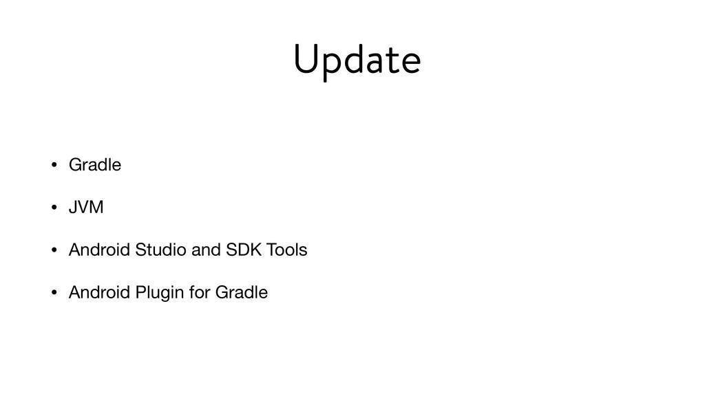 • Gradle  • JVM  • Android Studio and SDK Tools...