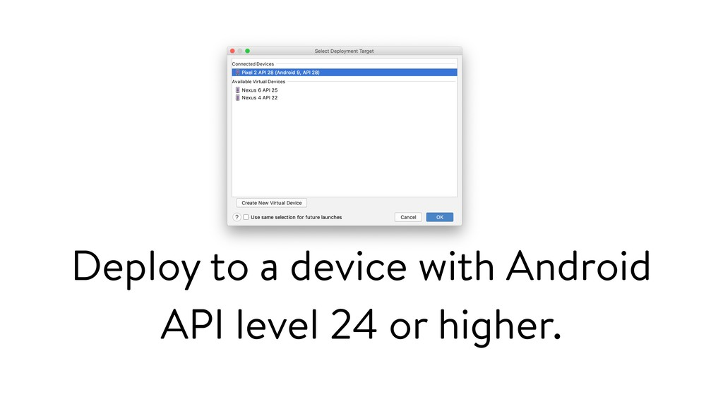 Deploy to a device with Android API level 24 or...