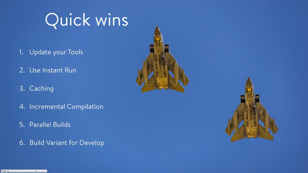 Quick wins 1. Update your Tools 2. Use Instant ...