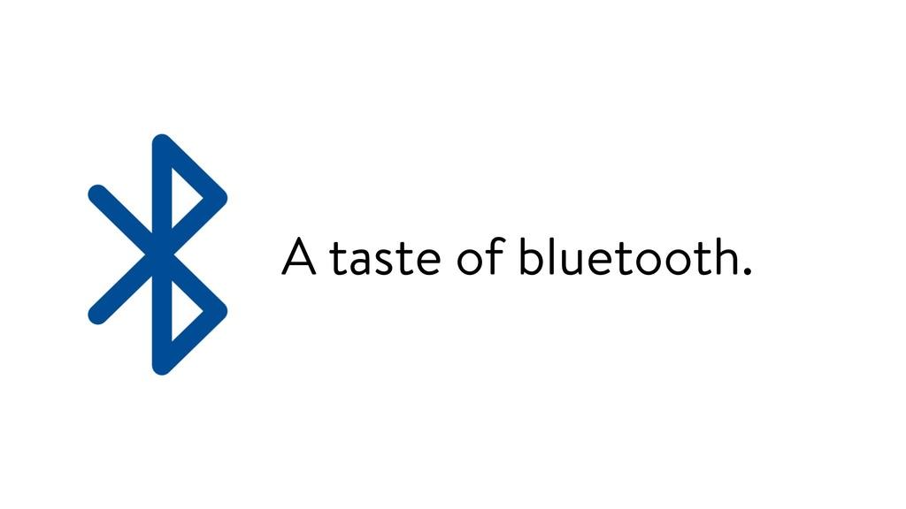 A taste of bluetooth.