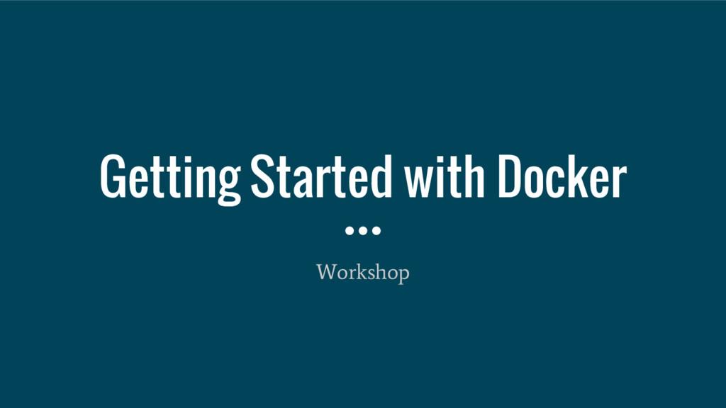 Getting Started with Docker Workshop