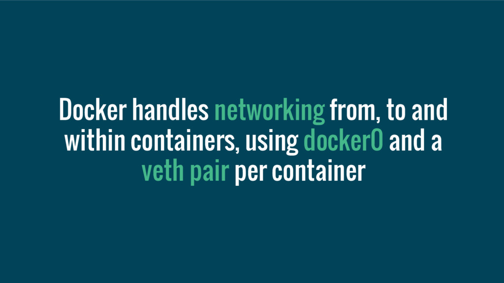 Docker handles networking from, to and within c...