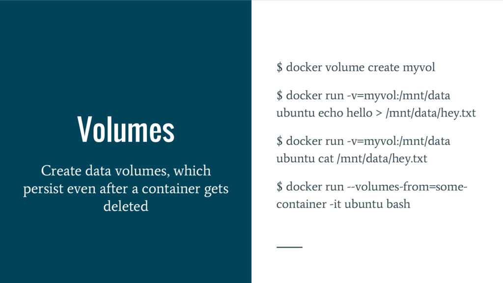 Volumes Create data volumes, which persist even...