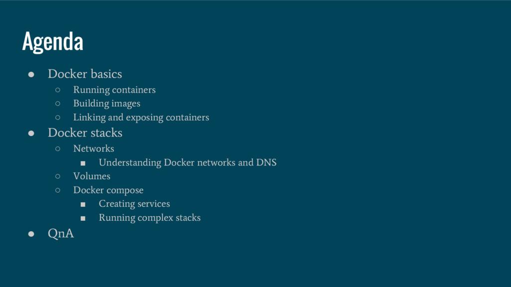 Agenda ● Docker basics ○ Running containers ○ B...