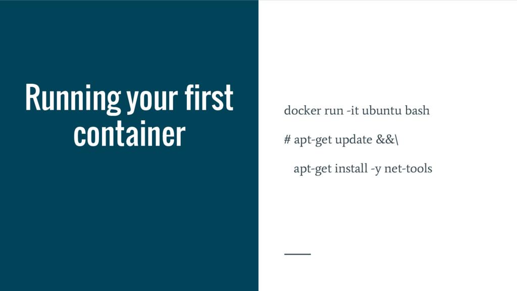 Running your first container docker run -it ubu...