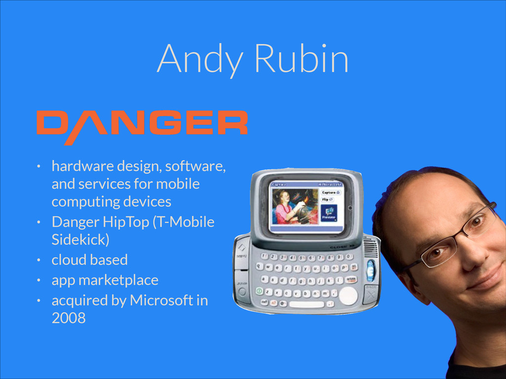 Andy Rubin • hardware design, software, and ser...