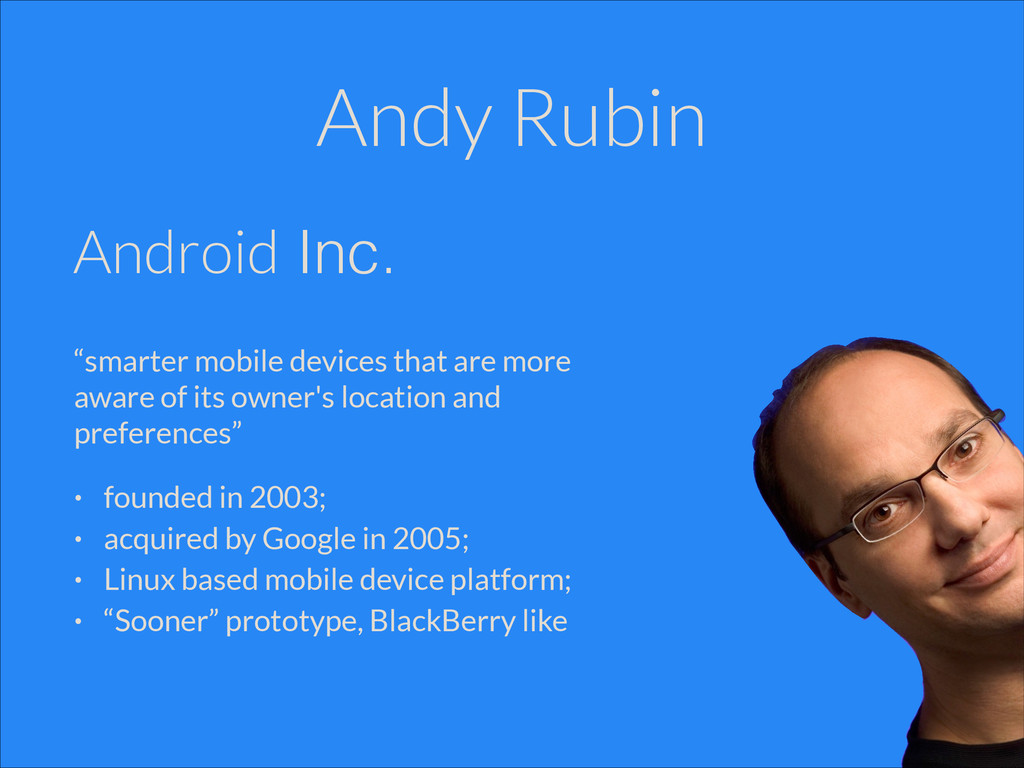 "Andy Rubin Android Inc. ""smarter mobile devices..."