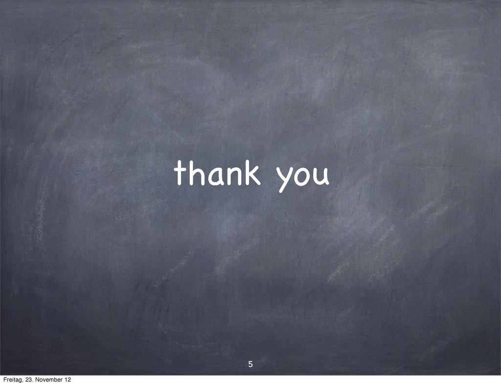 thank you 5 Freitag, 23. November 12